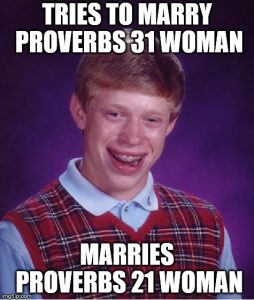 Tries to marry a Proverbs 31 woman; marries a Proverbs 21 woman